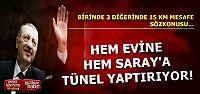 ŞİMDİ DE İKİ TÜNEL YAPTIRIYOR!