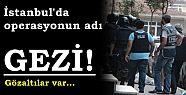 ŞOK! İSTANBUL'DA GEZİ OPERASYONU: 30 GÖZALTI