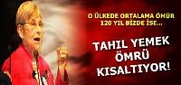 'TAHIL İNSAN ÖMRÜNÜ KISALTIYOR'