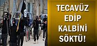 'TECAVÜZ EDİP KALBİNİ SÖKTÜ'