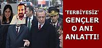 'TERBİYESİZ'LER O ANI ANLATTI...