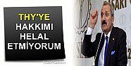 'THY'YE HAKKIMI HELAL ETMİYORUM'