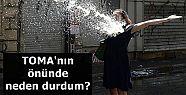 'TOMA'NIN ÖNÜNDE NEDEN DURDUM?'
