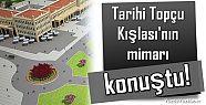 TOPÇU KIŞLASI'NIN MİMARI KONUŞTU...