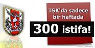 TSK'DA ŞOK! 300 İSTİFA...
