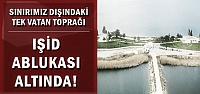 TÜRK TOPRAĞI IŞİD TEHDİDİ ALTINDA!