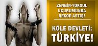 TÜRKİYE 'KÖLE DEVLETİ' OLDU!