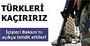 'TÜRKLERİ KAÇIRIRIZ' TEHDİDİ!