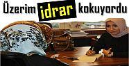 'ÜZERİM İDRAR KOKUYORDU'