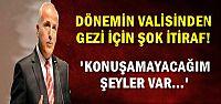 VALİ'DEN ŞOK GEZİ İTİRAFI...