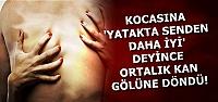 'YATAKTA SENDEN DAHA İYİ' DEDİ VE...
