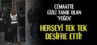 'YEĞEN' GİZLİ TANIK OLDU...