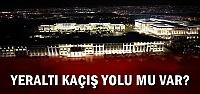 'YERALTI KAÇIŞ YOLU MU VAR?'