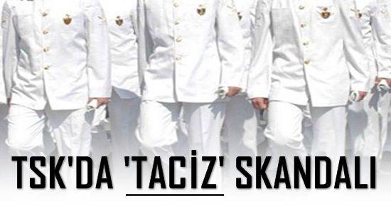 TSK'YI SARSAN TACİZ SKANDALI...
