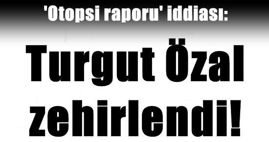 TURGUT ÖZAL ZEHİRLENDİ!