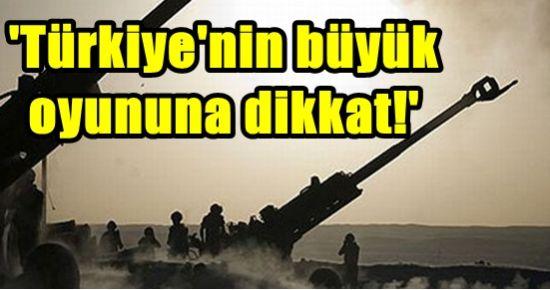 'TÜRKİYE'NİN BÜYÜK OYUNUNA DİKKAT!'