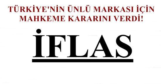 ÜNLÜ MARKA İFLAS ETTİ