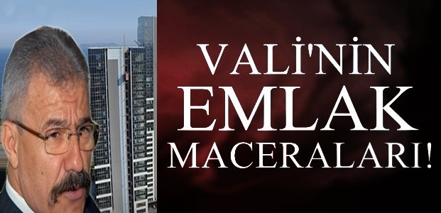 VALİ'NİN EMLAK MACERALARI...