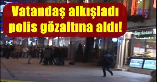 VATANDAŞ ALKIŞLADI, POLİS GÖZALTINA ALDI!