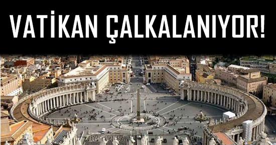 VATİKAN ÇALKALANIYOR!