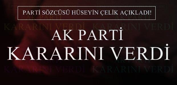 VE AK PARTİ KARARINI VERDİ...