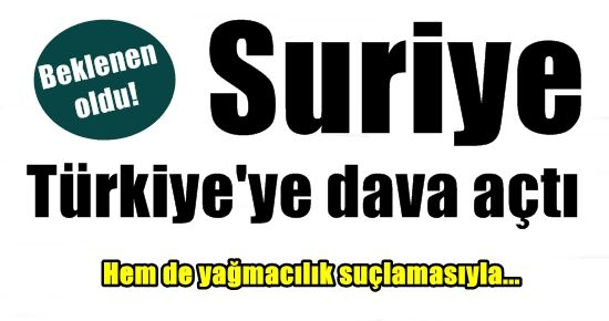 VE SURİYE TÜRKİYE'YE DAVA AÇTI!