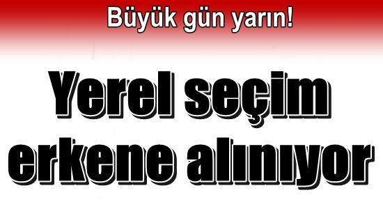 YEREL SEÇİM ERKENE ALINIYOR!