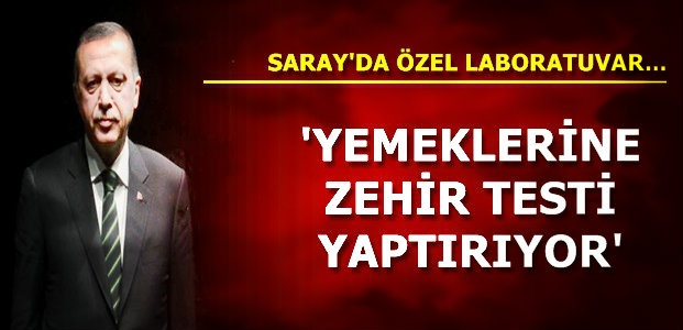 'ZEHİR TESTİ YAPTIRIYOR'