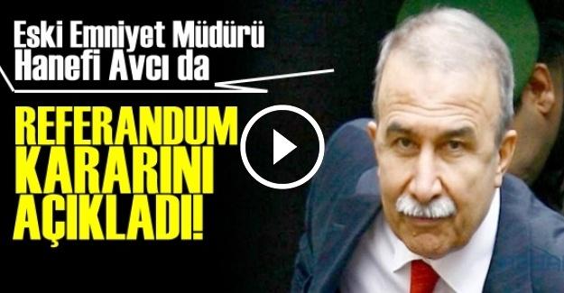 HANEFİ AVCI DA KARARINI AÇIKLADI!