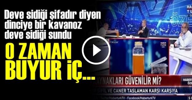 'BUYUR DEVE SİDİĞİNİ İÇ O ZAMAN'