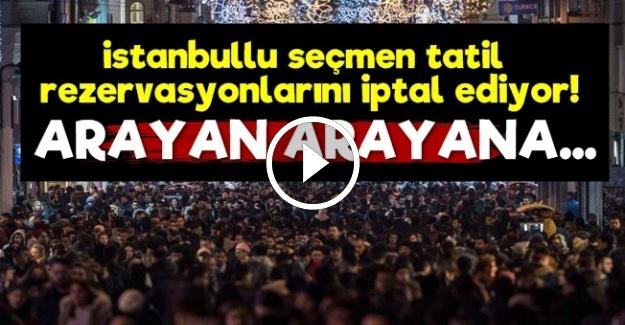 İSTANBULLU TATİL REZERVASYONUNU İPTAL EDİYOR!