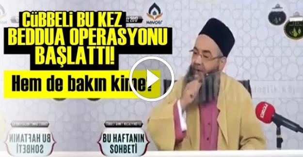 CÜBBELİ 'BEDDUA OPERASYONU' BAŞLATTI!