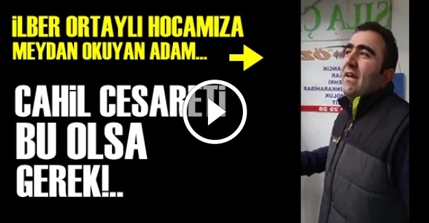 İLBER ORTAYLI'YA MEYDAN OKUYAN ADAM!..