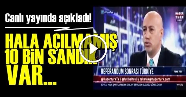 HALA AÇILMAMIŞ 10 BİN SANDIK VAR...
