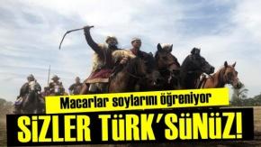 'Siz Macar Değil Türk'sünüz'