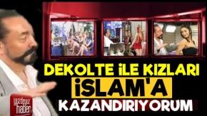 'Dekolte İle Kızları İslam'a Kazandırıyorum'