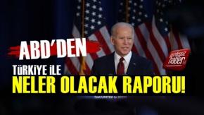 ABD#039;den #039;Türkiye İle Neler Olacak#039; Raporu!