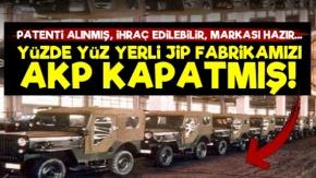 Yüzdeyüz Yerli Ve Milli Jip Fabrikamızı AKP Kapatmış!