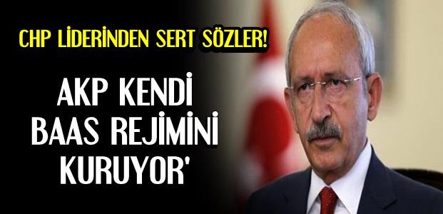 'AKP KENDİ BAAS REJİMİNİ KURUYOR'