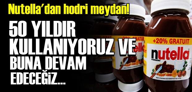 NUTELLA'DAN HODRİ MEYDAN!..