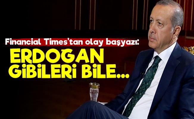 F. Times: Erdoğan Gibileri Bile..