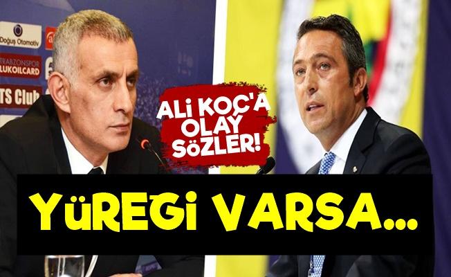 Eski Trabzonspor Başkanı'ndan Ali Koç'a Olay Sözler!