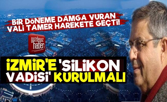 Efsane Vali Tamer: İzmir'e Silikon Vadisi Kurulmalı