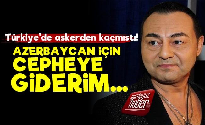 """Serdar Ortaç, """"Azerbaycan İçin Cepheye Giderim'"""