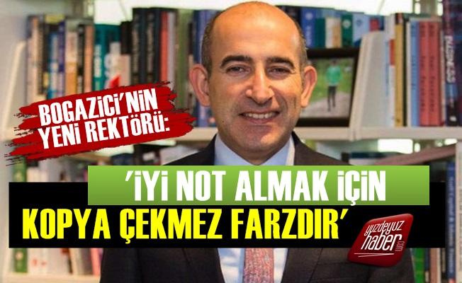 Boğaziçi'nin Yeni Rektörü: Kopya Çekmek Farzdır...
