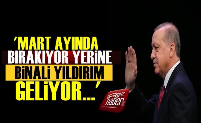 'Erdoğan Mart Ayında O Görevini Bırakacak...'