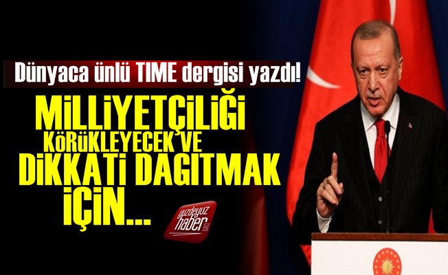 TIME Yazdı: Erdoğan Milliyetçiliği Körükleyecek
