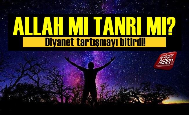 Diyanet'ten Tanrı mı Allah mı Tartışmasına Nokta!