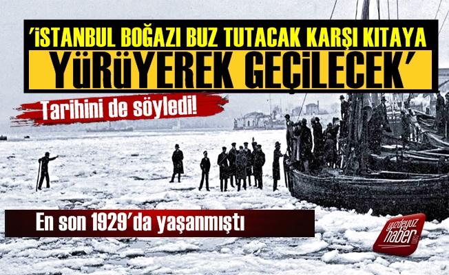 'İstanbul Boğazı Buz Tutacak, Karşıya Yürüyerek Geçilecek'