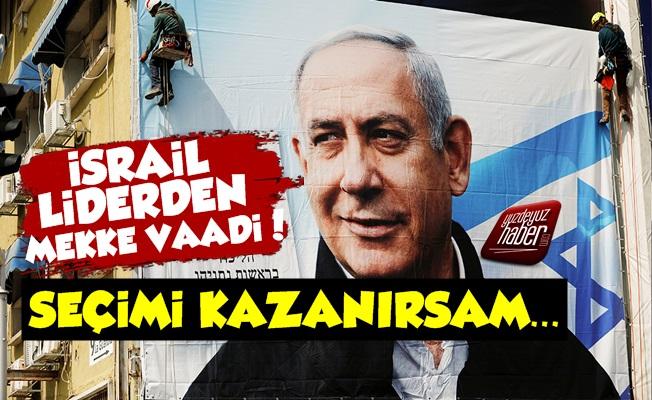 İsrail Başbakanı'ndan Mekke Sözü!